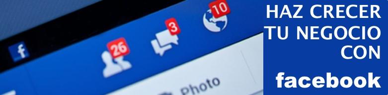 Haz crecer tu negocio con Facebook